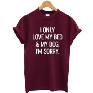 'I only love my dog and my bed, I'm sorry' slogan T-Shirt - Maroon