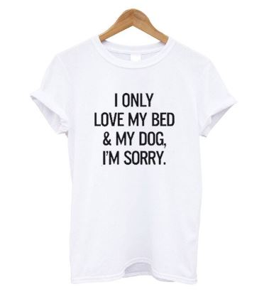 'I only love my dog and my bed, I'm sorry' slogan T-Shirt - White
