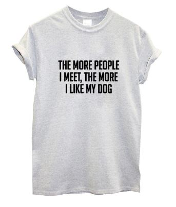 'The more people I meet, the more I like my dog' slogan T-Shirt - Grey
