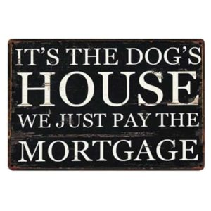 'It's the Dog's House, We Just Pay The Mortgage' Slogan Tin Sign