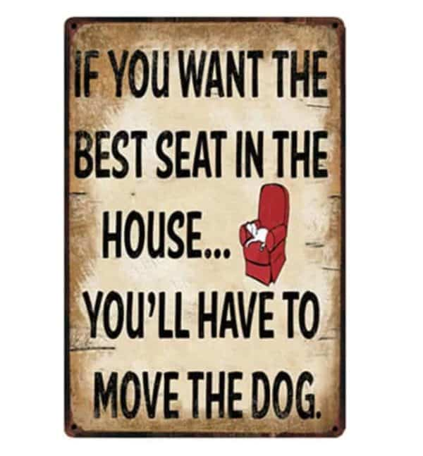 'If you want the best seat in the house, you'll have to move the dog' Tin Sign